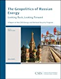 The Geopolitics of Russian Energy : Looking Back, Looking Forward, Ebel, Robert E., 0892065826