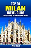 Top 20 Things to See and Do in Milan - Top 20 Milan Travel Guide (Europe Travel Series Book 46)