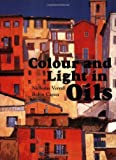 Colour and Light in Oils, Nicholas Verrall and Robin Capon, 1906388172