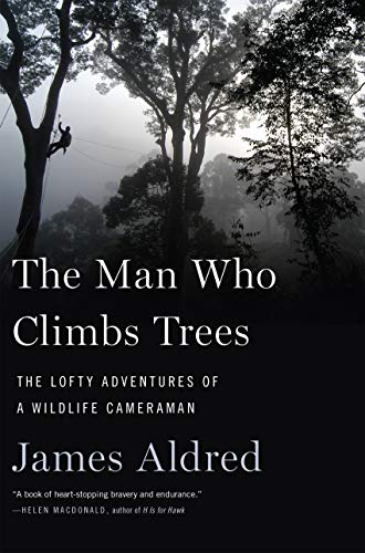 The Man Who Climbs Trees: The Lofty Adventures of a Wildlife Cameraman (Wild View Camera)