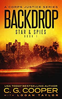 Backdrop: A Corps Justice Series (Stars & Spies Book 1) by [Cooper, C. G., Taylor, Logan]