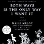 Both Ways Is the Only Way I Want It | Maile Meloy