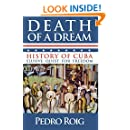 Death of a Dream: History of Cuba Elusive Quest for Freedom