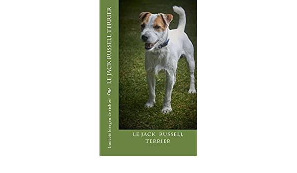 jack russell terrier (French Edition) - Kindle edition by François Kiesgen de Richter. Crafts, Hobbies & Home Kindle eBooks @ Amazon.com.