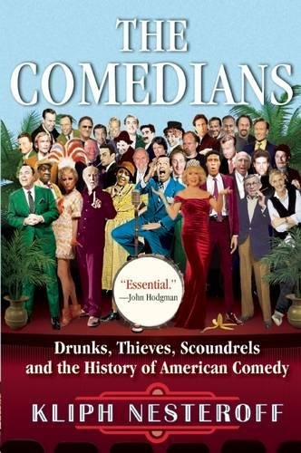 The Comedians: Drunks, Thieves, Scoundrels and the History of American Comedy ebook