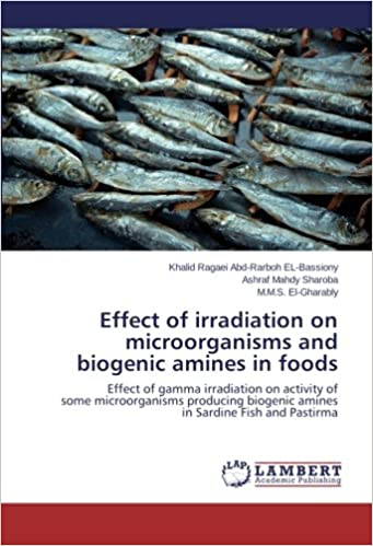 Book Effect of irradiation on microorganisms and biogenic amines in foods: Effect of gamma irradiation on activity of some microorganisms producing biogenic amines in Sardine Fish and Pastirma