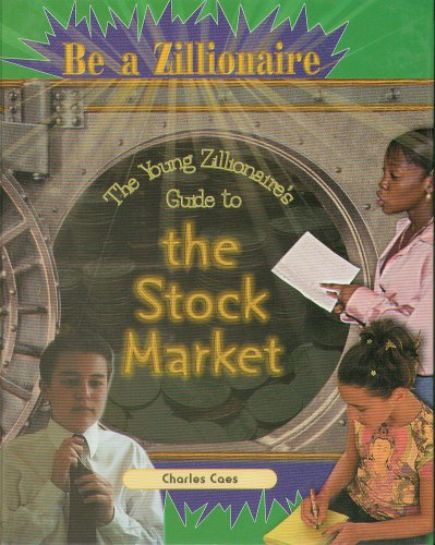 The Young Zillionaire's Guide to the Stock Market (Be a Zillionaire)