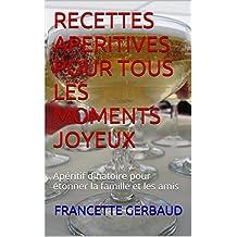RECETTES APERITIVES POUR TOUS LES MOMENTS JOYEUX: Apéritif dînatoire pour étonner la famille et les amis (French Edition)