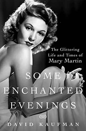 Some Enchanted Evenings: The Glittering Life and Times of Mary Martin