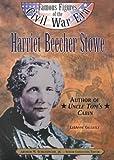 Harriet Beecher Stowe Ffcw- (Famous Figures of the Civil War Era)