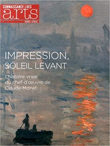 Livre gratuits Connaissance des Arts, Hors-série N° 640 : Impression, soleil levant : L'histoire vraie du chef-d'oeuvre de Claude Monet pdf