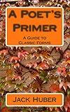 A Poet's Primer, Jack Huber, 1453791612