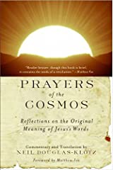 Prayers of the Cosmos: Reflections on the Original Meaning of Jesus' Words Kindle Edition