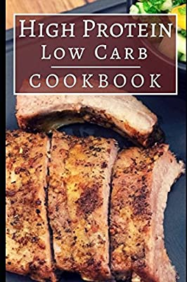 High Protein Low Carb Cookbook: Delicious High Protein Low Carb Recipes For Helping You Burn Fat