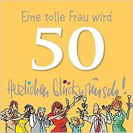 50 herzlichen wird tolle glückwunsch eine frau Kostenlose Lustige