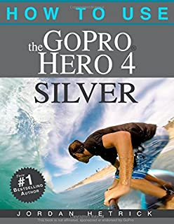 Book Cover: How To Use The GoPro Hero 4 Silver