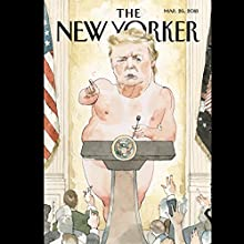 The New Yorker, March 26th 2018 (Connie Bruck, Amy Davidson Sorkin, Michael Schulman) Periodical by Connie Bruck, Amy Davidson Sorkin, Michael Schulman Narrated by Jamie Rennel