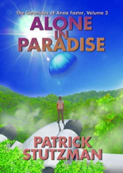 Alone in Paradise (The Chronicles of Anna Foster Book 2) by [Stutzman, Patrick]