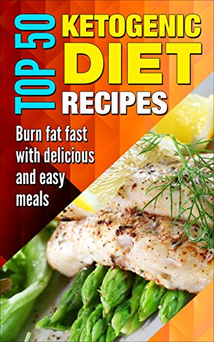 Ketogenic recipes: Ketogenic diet, 50 best ketogenic recipes, ketogenic cookbook, paleo, low carbs, weight loss, diet plan, ketogenic for begginers, whole ... fasting, easy diet, super fast weight loss) by James Smith