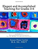 Elegant and Accomplished Teaching for Grades 3-6, Susan Finn Carter, 1490515445
