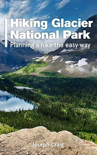 Hiking Glacier National Park: Planning A Hike The Easy (Glacier National Park Backpacking)