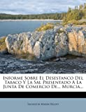 Informe Sobre el Desestanco Del Tabaco y la Sal Presentado a la Junta de Comercio de... Murcia..., Salvador Marin Baldo, 1271193485