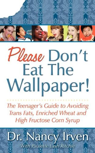fructose+health Products : Please Don't Eat the Wallpaper!: The Teenager's Guide to Avoiding Trans Fats, Enriched Wheat and High Fructose Corn Syrup
