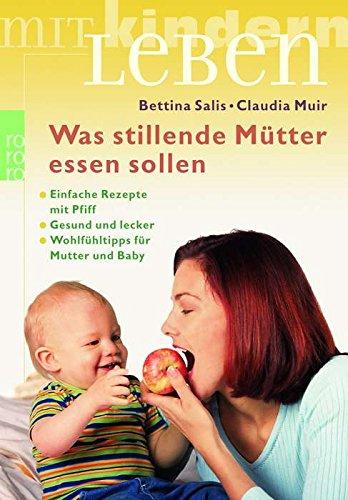 Was stillende Mütter essen sollen: Rezepte mit Pfiff - Gesund und lecker - Wohlfühltipps für Mutter und Baby