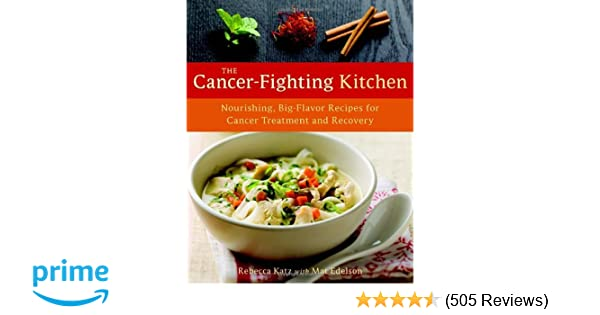 The Cancer-Fighting Kitchen: Nourishing, Big-Flavor Recipes