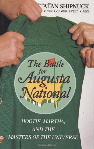 - The Battle for Augusta National: Hootie, Martha, and the Masters of the Universe