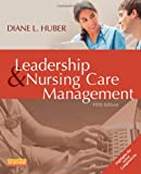 Leadership and Nursing Care Management, Diane Huber, 1455740713