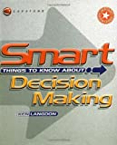 Smart Things to Know about, Decision Making, Ken Langdon and Dean LeBaron, 1841121452