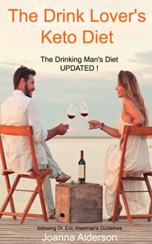 THE DRINK LOVER'S KETO DIET - The Drinking Man's Diet UPDATED!: following Dr. Eric Westman's Guidelines ()