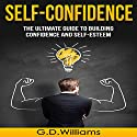 Self-Confidence: The Ultimate Guide to Building Confidence and Self-Esteem Audiobook by G.D. Williams Narrated by Roger Nelson