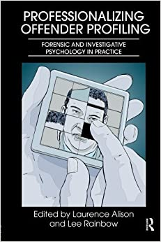 Book Professionalizing Offender Profiling: Forensic and Investigative Psychology in Practice (2011-05-27)