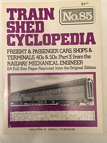 (Freight & Passenger Cars, Shops & Terminals, 40's & 50's (Part 3) from the Railway Mechanical Engineer. Train Shed Cyclopedia No. 85)