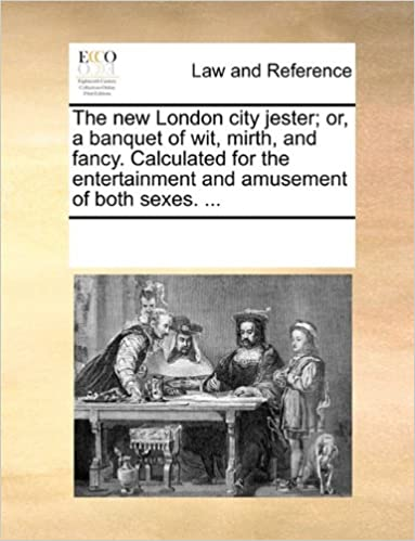 The new London city jester: or, a banquet of wit, mirth, and fancy. Calculated for the entertainment and amusement of both sexes. ...