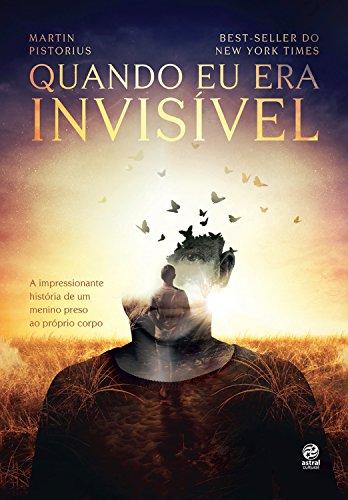 Quando eu era invisível: A impressionante história de um menino preso ao próprio corpo (Portuguese Edition)