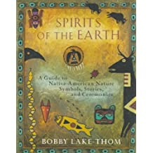 Spirits of the Earth:A Guide to Native American Nature Symbols, Stories and Cere