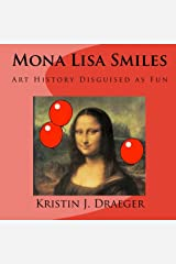 Mona Lisa Smiles: Art History Disguised As Fun Paperback