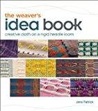 The Weaver's Idea Book: Creative Cloth on a Rigid Heddle Loom