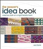 The Weaver's Idea Book: Creative Cloth on a Rigid Heddle Loom