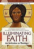 img - for Illuminating Faith: An Invitation to Theology (Illuminating Modernity) book / textbook / text book