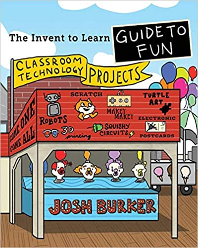 Library The Invent to Learn Guide to Fun: Makerspace Classroom and Home Stem Projects