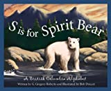 S Is for Spirit Bear, G. Gregory Roberts, 1585362913