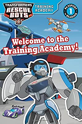Transformers Rescue Bots: Welcome to the Training Academy! (Passport to Reading Level 1)