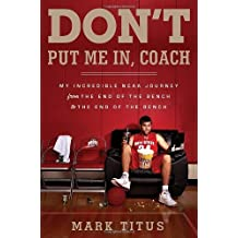 By Mark Titus Don't Put Me In, Coach: My Incredible NCAA Journey from the End of the Bench to the End of the Bench [Hardcover]