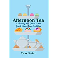 Afternoon Tea: A History and Guide to the Great Edwardian Tradition