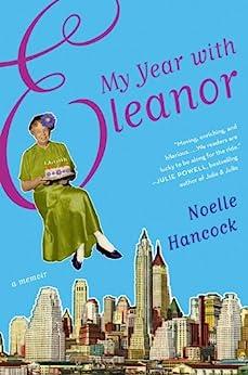 My Year with Eleanor: A Memoir by [Hancock, Noelle]