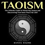 Taoism: The Ultimate Guide to Mastering Taoism and Discovering True Inner Peace for Life! | Daniel Hajime